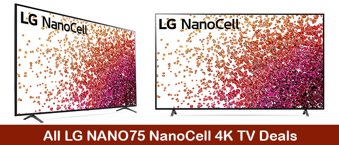 LG Nano75 4K TV Deals, Coupons, Discount Promotions, & Black Friday Sales 2021